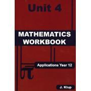 Applications Year 12 Mathematics Workbook Unit 4 John Klup