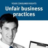 Your consumer rights  Unfair business practices Each