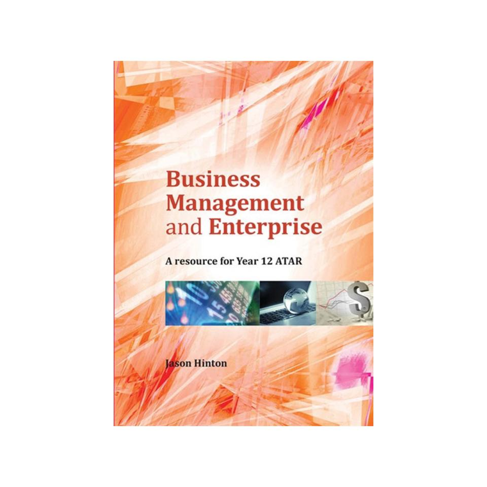 Business Management & Enterprise A Resource for Year 12 ATAR Author Jason Hinton