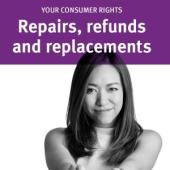 Your Consumer Rights - Repairs Refunds & Replacements each
